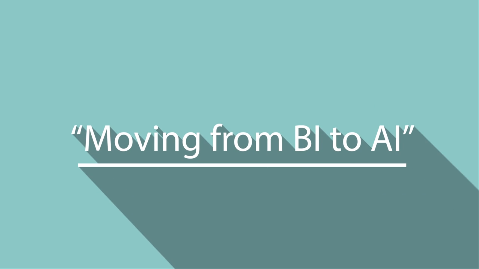 Moving from BI to AI : For decision makers